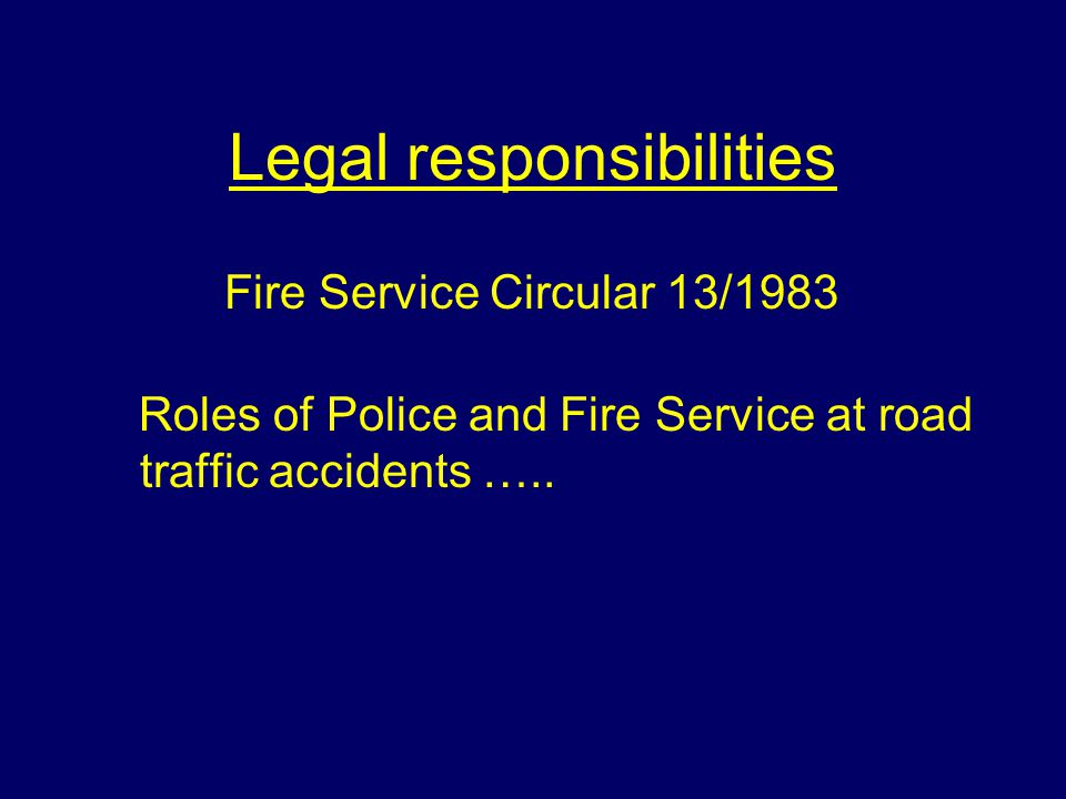 Legal responsibilities Roles of Police and Fire Service at road traffic accidents …..