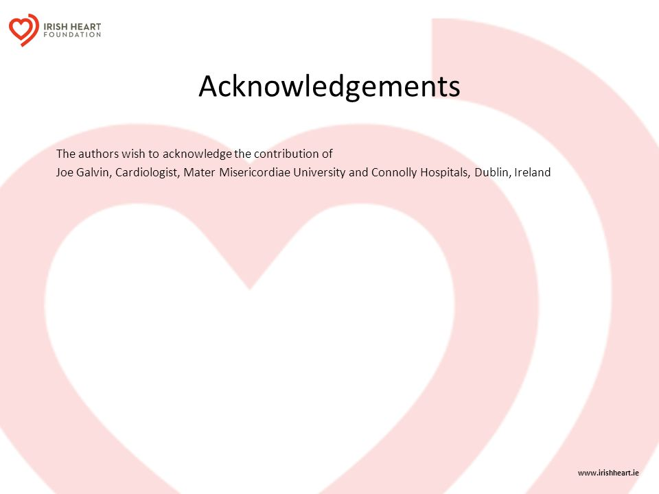 Acknowledgements The authors wish to acknowledge the contribution of Joe Galvin, Cardiologist, Mater Misericordiae University and Connolly Hospitals,
