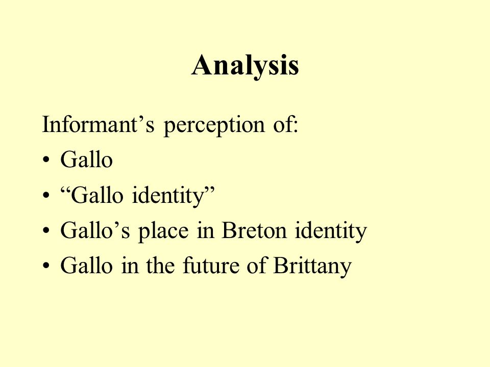 "Analysis Informant's perception of: Gallo ""Gallo identity"" Gallo's place in Breton identity Gallo in the future of Brittany"
