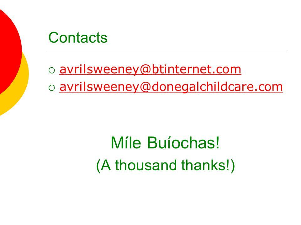 Contacts  avrilsweeney@btinternet.com avrilsweeney@btinternet.com  avrilsweeney@donegalchildcare.com avrilsweeney@donegalchildcare.com Míle Buíochas.