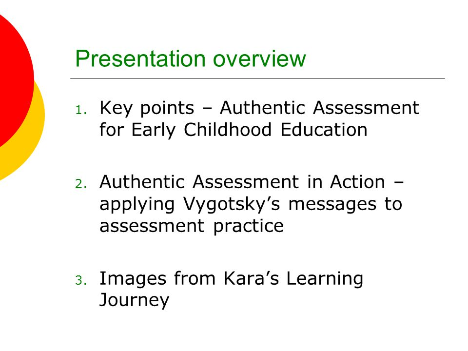 Presentation overview 1. Key points – Authentic Assessment for Early Childhood Education 2.