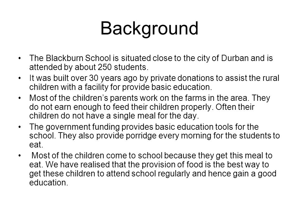Background The Blackburn School is situated close to the city of Durban and is attended by about 250 students. It was built over 30 years ago by priva
