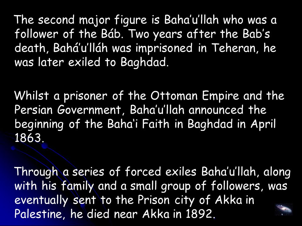 The second major figure is Baha'u'llah who was a follower of the Báb.