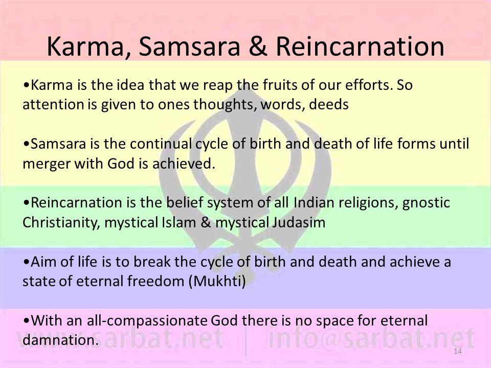 14 Karma, Samsara & Reincarnation Karma is the idea that we reap the fruits of our efforts.