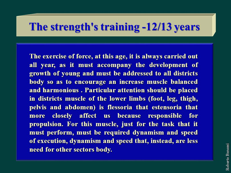 The exercise of force, at this age, it is always carried out all year, as it must accompany the development of growth of young and must be addressed t