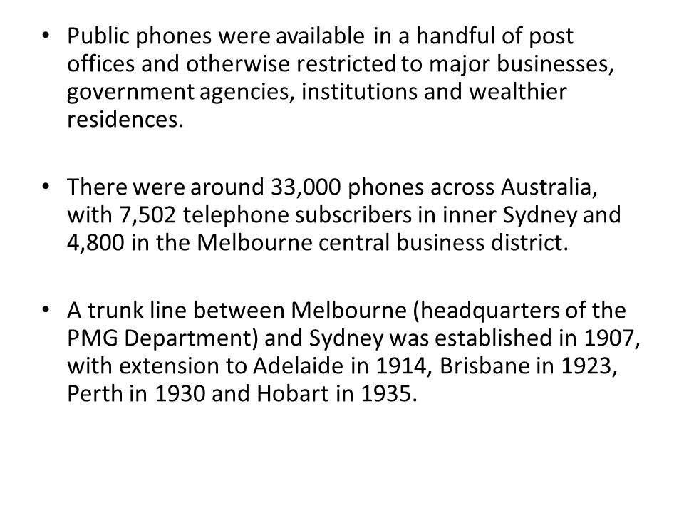 Public phones were available in a handful of post offices and otherwise restricted to major businesses, government agencies, institutions and wealthier residences.