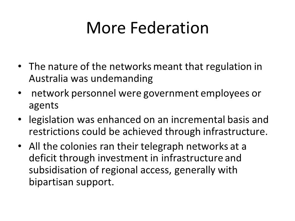 The nature of the networks meant that regulation in Australia was undemanding network personnel were government employees or agents legislation was enhanced on an incremental basis and restrictions could be achieved through infrastructure.