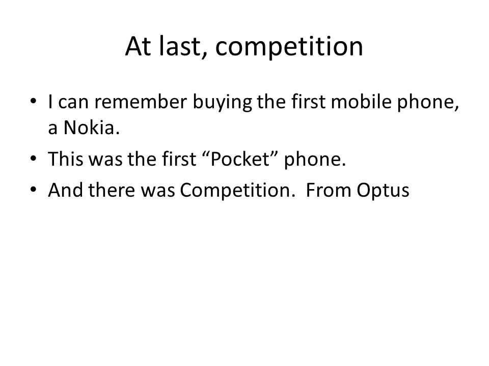 At last, competition I can remember buying the first mobile phone, a Nokia.