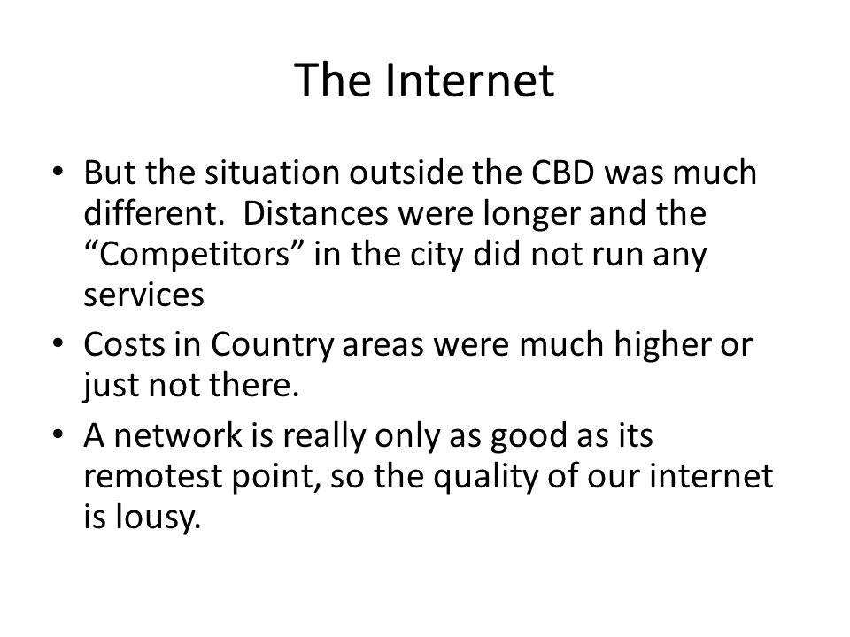 """The Internet But the situation outside the CBD was much different. Distances were longer and the """"Competitors"""" in the city did not run any services Co"""