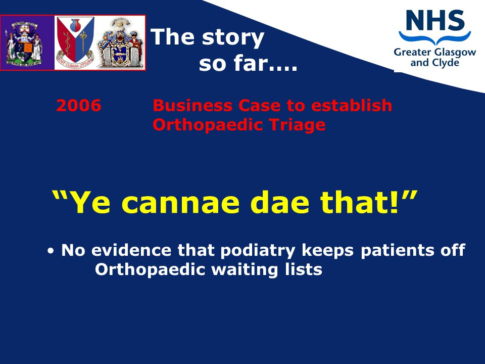 2006Business Case to establish Orthopaedic Triage Ye cannae dae that! The story so far….