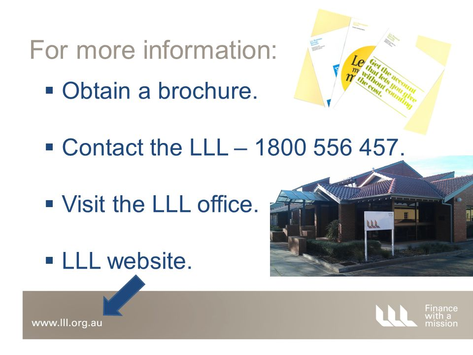 For more information:  Obtain a brochure.  Contact the LLL – 1800 556 457.
