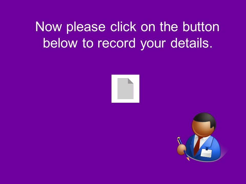 Now please click on the button below to record your details.