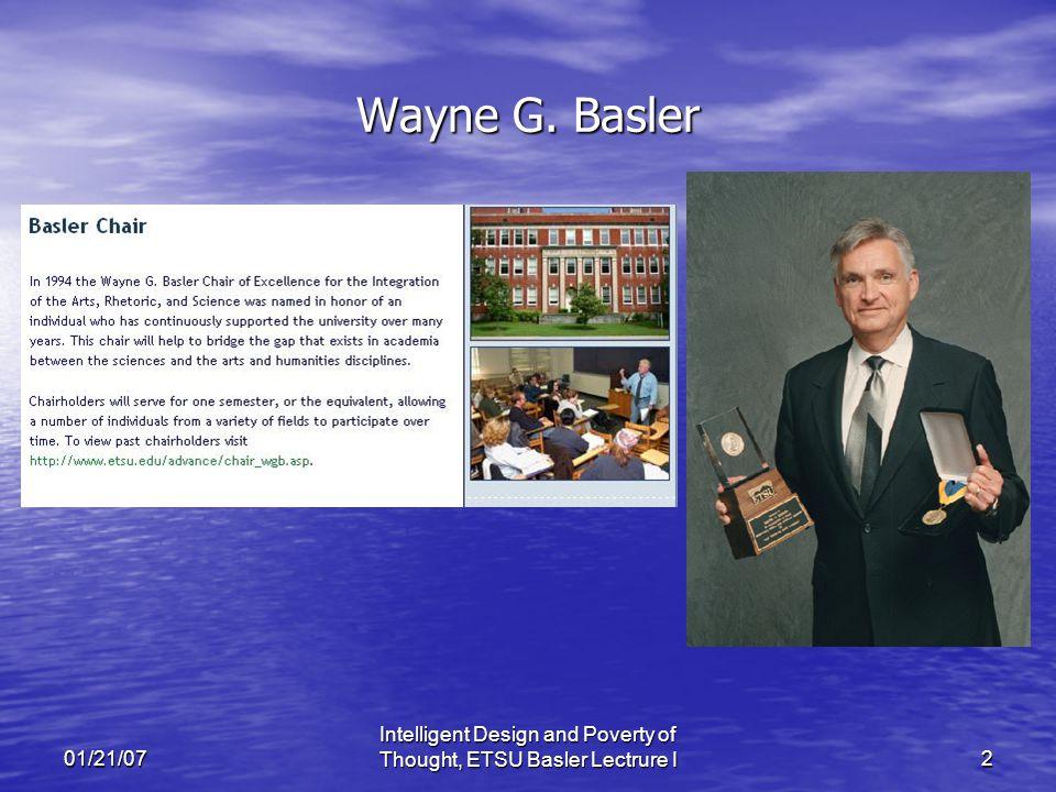 01/21/07 Intelligent Design and Poverty of Thought, ETSU Basler Lectrure I2 Wayne G. Basler