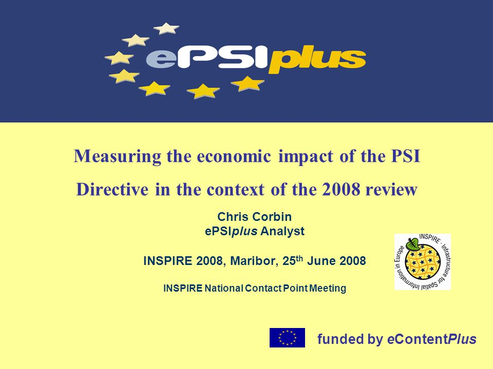 www.ePSIplus.net ePSIplus context & timeline The time interval That is monitored by ePSIplus ePSINet + ePSINetCee EU PSI Directive 2003/98/EC Political Review 2004200520062007 1.07.05 Member States comply 20082009 PSI directive came into force 31.12.03 We are here.
