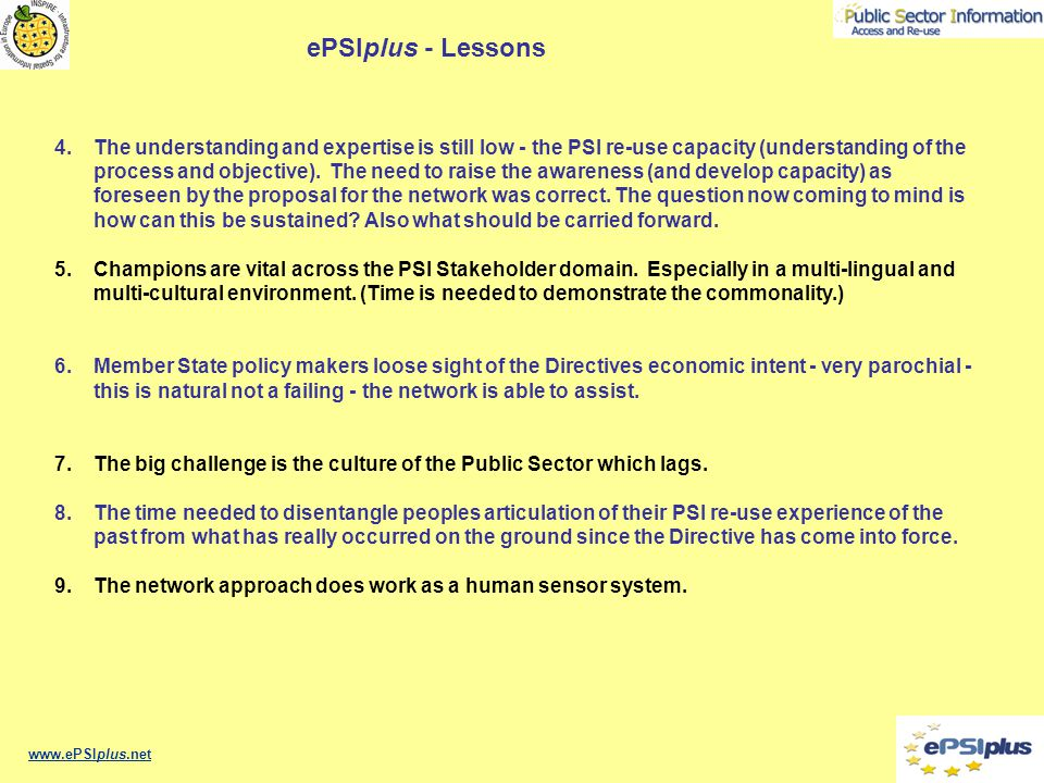 www.ePSIplus.net ePSIplus - Lessons 4.The understanding and expertise is still low - the PSI re-use capacity (understanding of the process and objective).
