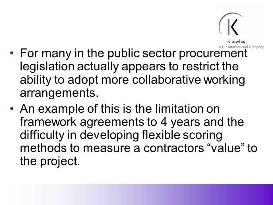 13 For many in the public sector procurement legislation actually appears to restrict the ability to adopt more collaborative working arrangements.