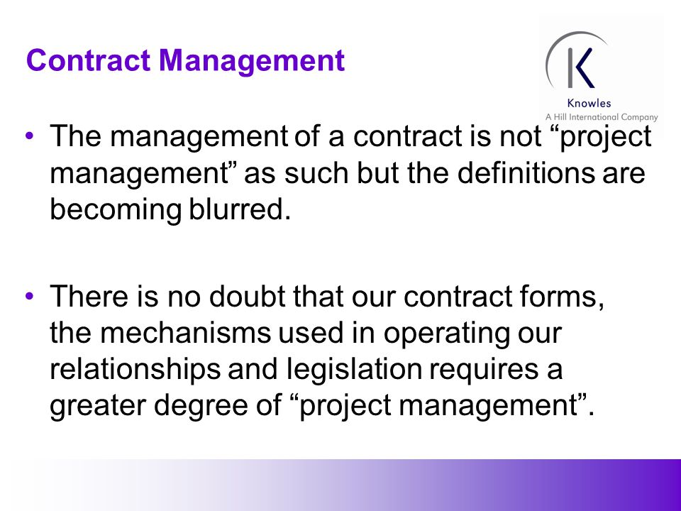 16 Contract Management The management of a contract is not project management as such but the definitions are becoming blurred.