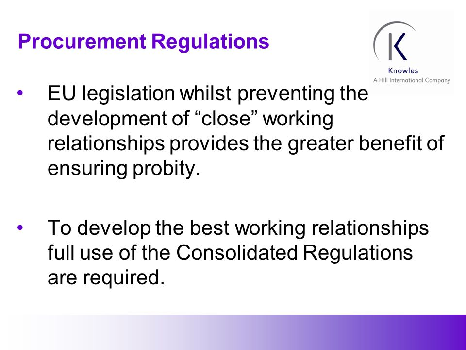 23 Procurement Regulations EU legislation whilst preventing the development of close working relationships provides the greater benefit of ensuring probity.