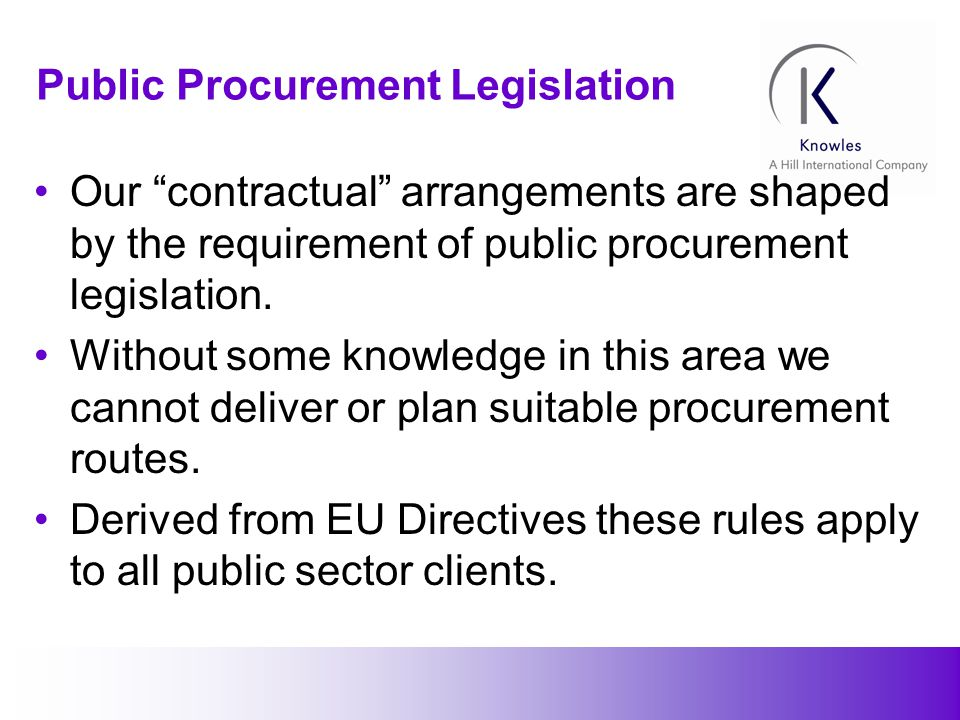 9 Public Procurement Legislation Our contractual arrangements are shaped by the requirement of public procurement legislation.