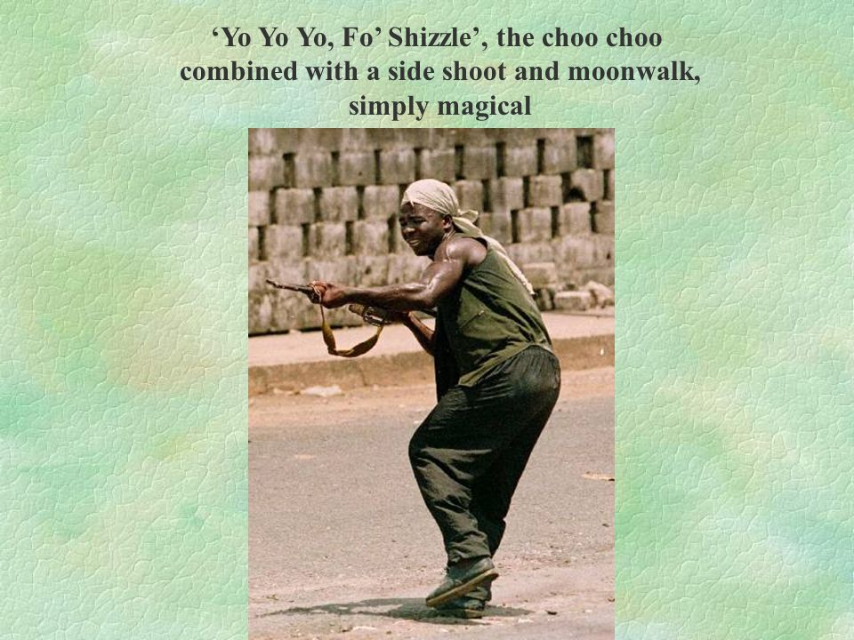 'Yo Yo Yo, Fo' Shizzle', the choo choo combined with a side shoot and moonwalk, simply magical