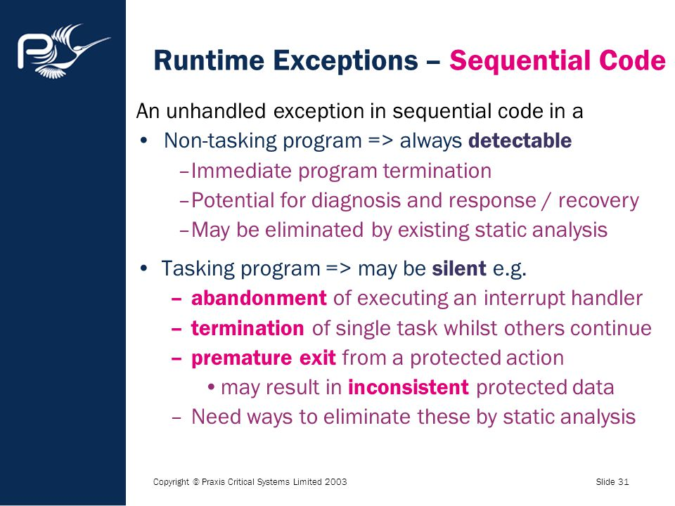 Copyright © Praxis Critical Systems Limited 2003Slide 31 Runtime Exceptions – Sequential Code Tasking program => may be silent e.g. –abandonment of ex