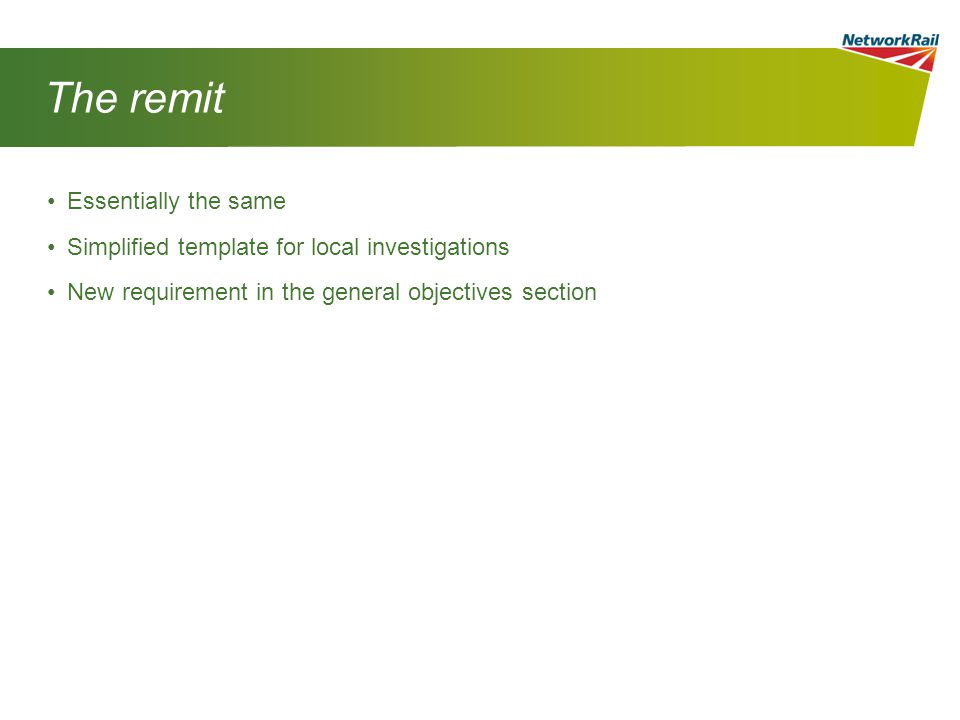 The remit Essentially the same Simplified template for local investigations New requirement in the general objectives section