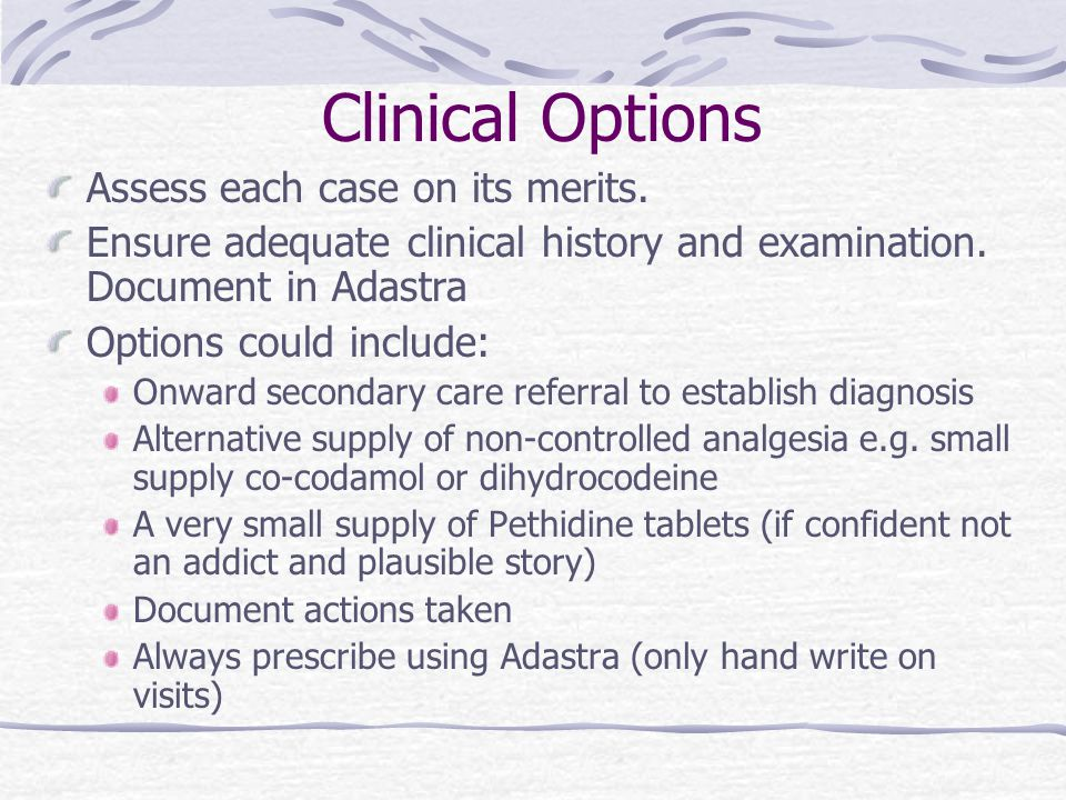 Clinical Options Assess each case on its merits. Ensure adequate clinical history and examination.