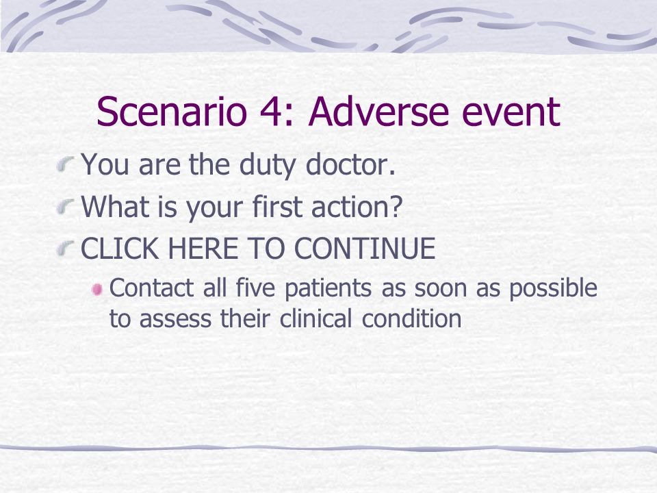 Scenario 4: Adverse event You are the duty doctor.