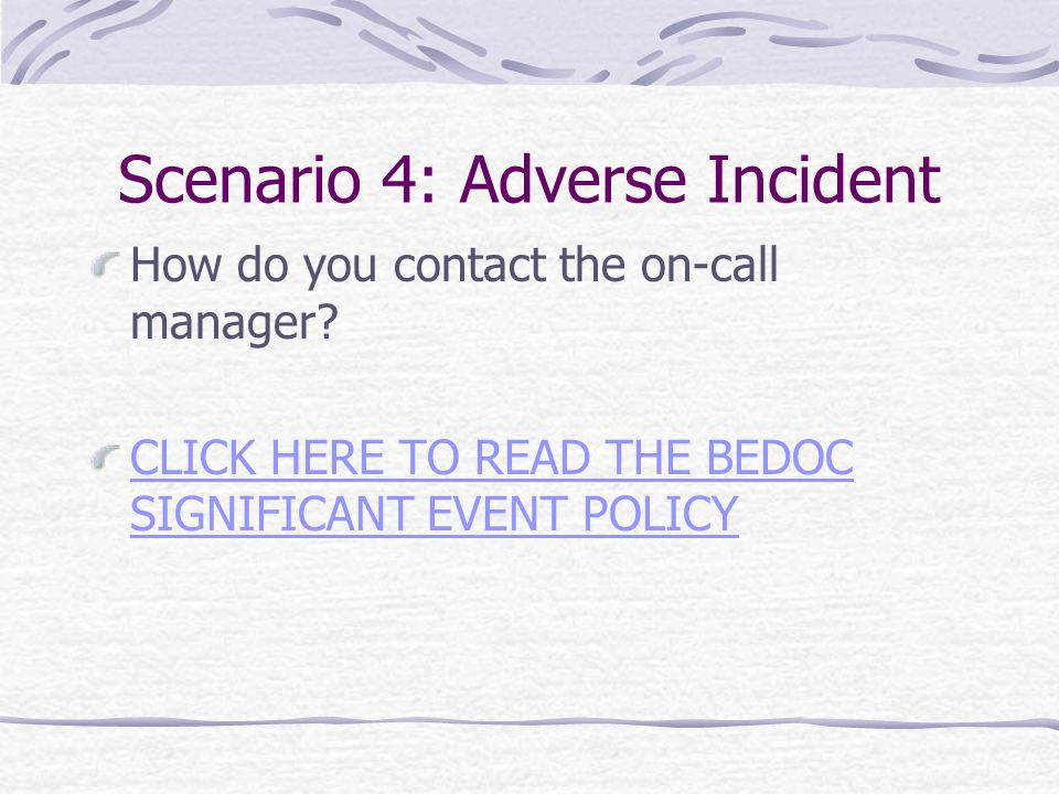 Scenario 4: Adverse Incident How do you contact the on-call manager.