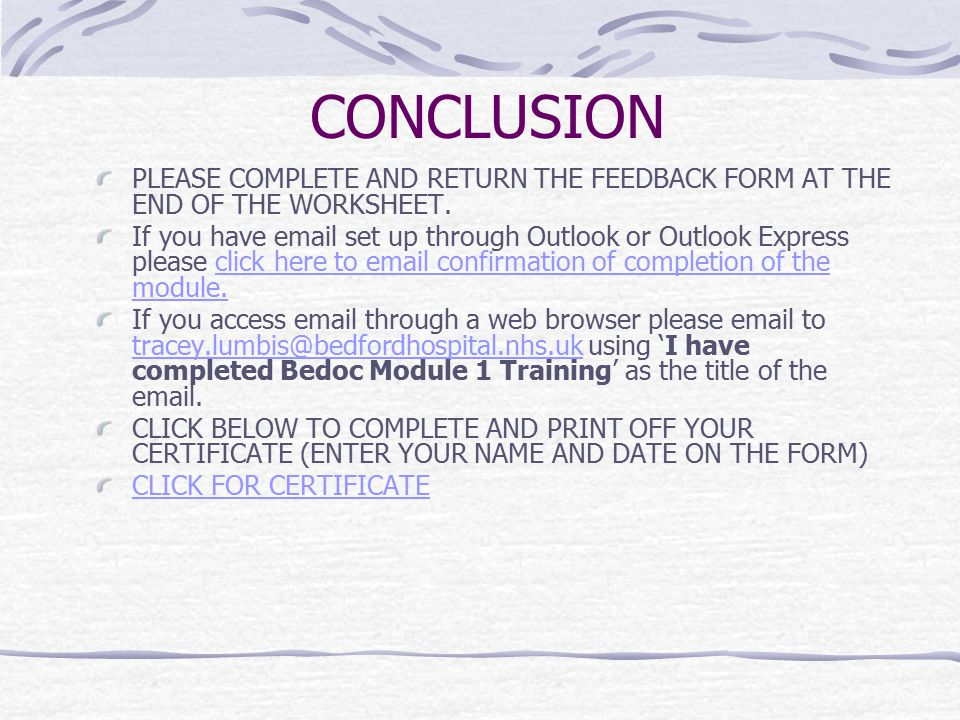 CONCLUSION PLEASE COMPLETE AND RETURN THE FEEDBACK FORM AT THE END OF THE WORKSHEET. If you have email set up through Outlook or Outlook Express pleas