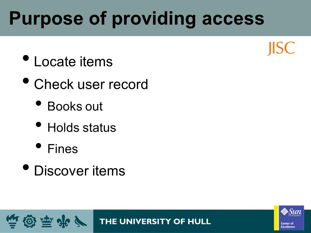 Purpose of providing access Locate items Check user record Books out Holds status Fines Discover items