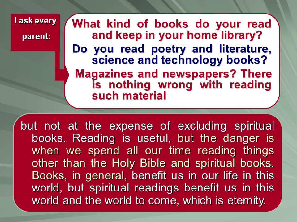 What kind of books do your read and keep in your home library? Do you read poetry and literature, science and technology books? Magazines and newspape