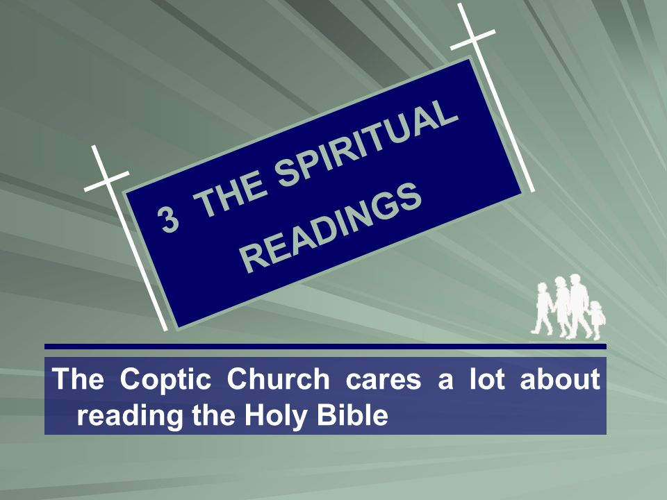 3 T H E S P I R I T U A L R E A D I N G S The Coptic Church cares a lot about reading the Holy Bible