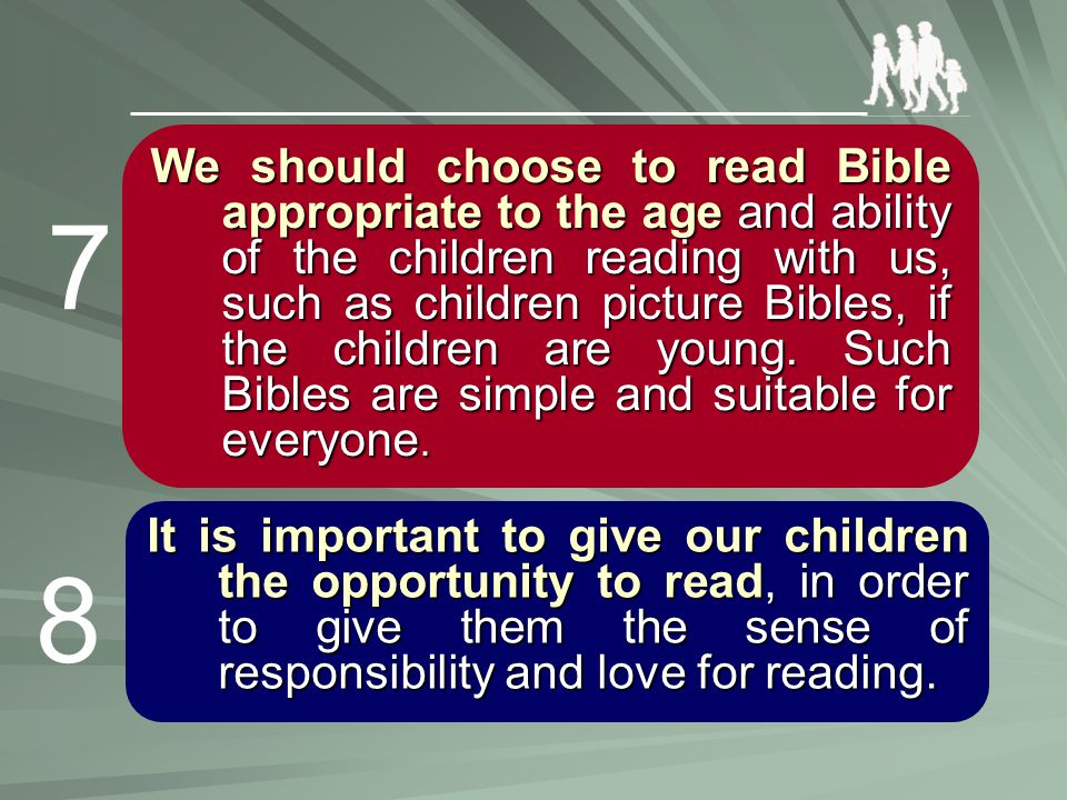 We should choose to read Bible appropriate to the age age and ability of the children reading with us, such as children picture Bibles, if the childre