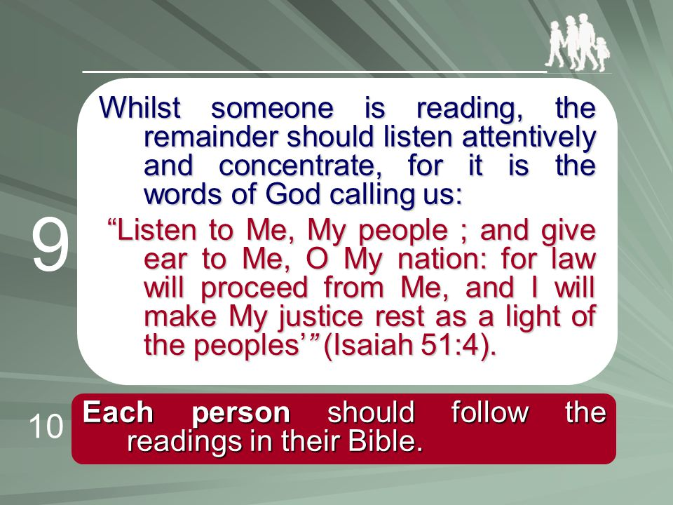 "Whilst someone is reading, the remainder should listen attentively and concentrate, for it is the words of God calling us: ""Listen to Me, My people ;"