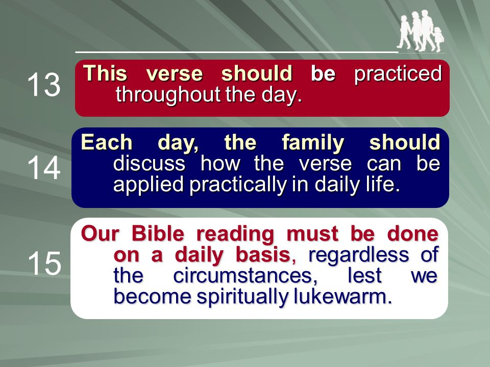 This verse should should be be practiced throughout the day. Each day, the family should discuss how the verse can be applied practically in daily lif