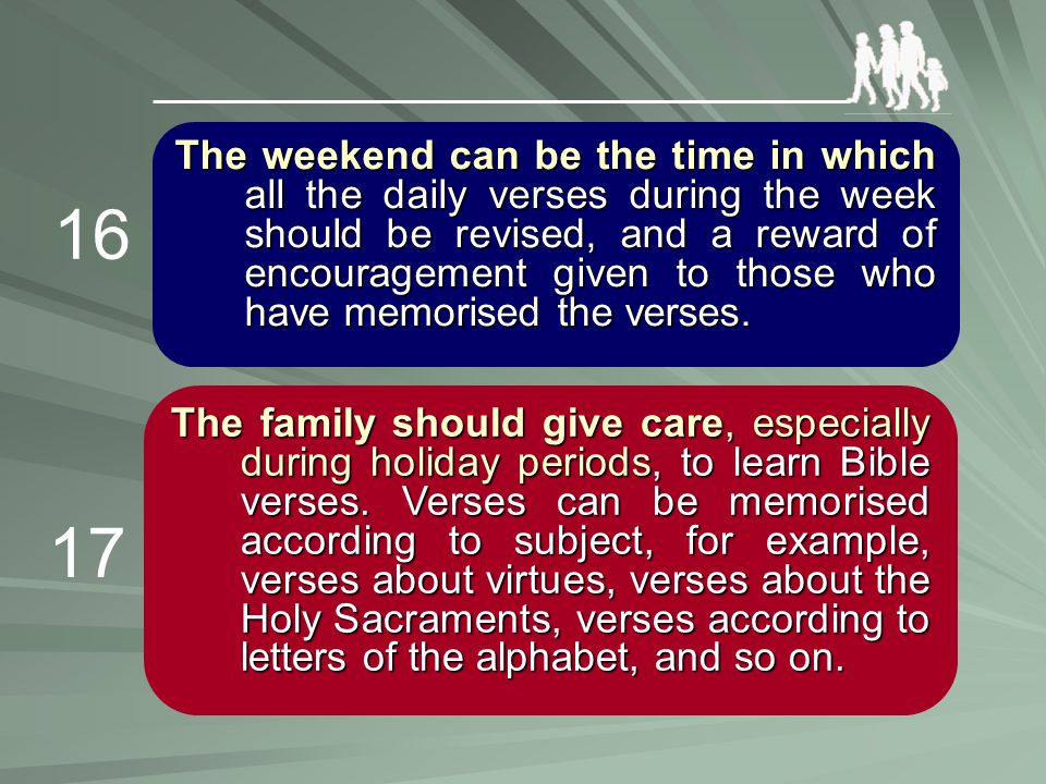 The weekend can be the time in which all the daily verses during the week should be revised, and a reward of encouragement given to those who have mem