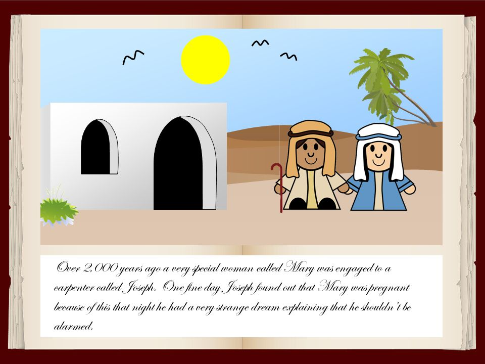 Over 2,000 years ago a very special woman called Mary was engaged to a carpenter called Joseph.