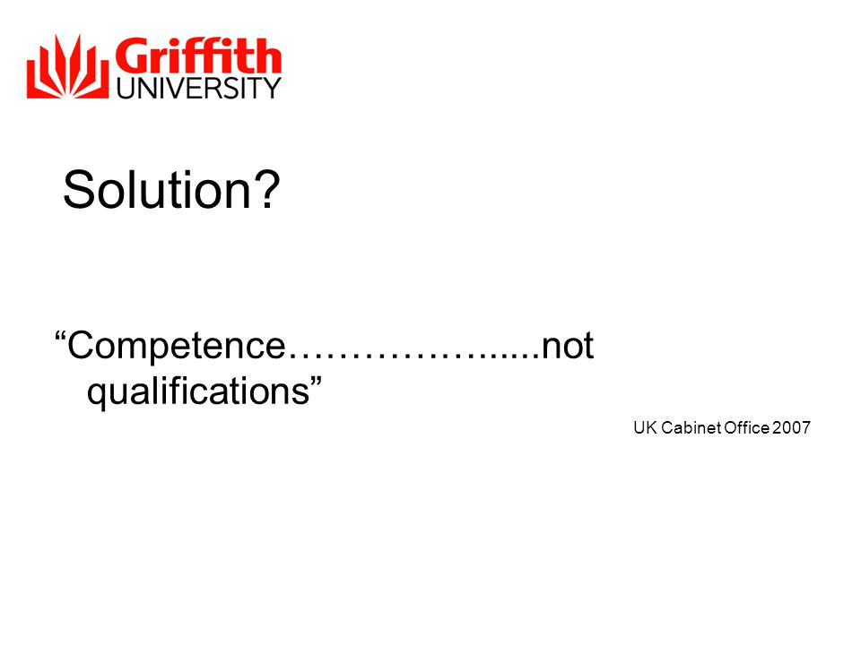 Solution Competence……………......not qualifications UK Cabinet Office 2007