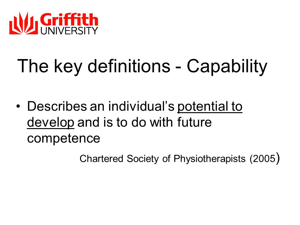 The key definitions - Competencies A range of applied abilities and skills that relate to capability Chartered Society of Physiotherapists (2005)