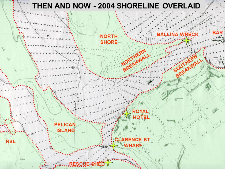 NORTH SHORE NORTHERN BREAKWALL BALLINA WRECK SOUTHERN BREAKWALL PELICAN ISLAND ROYAL HOTEL CLARENCE ST WHARF RESCUE SHED RSL THEN AND NOW - 2004 SHORELINE OVERLAID BAR