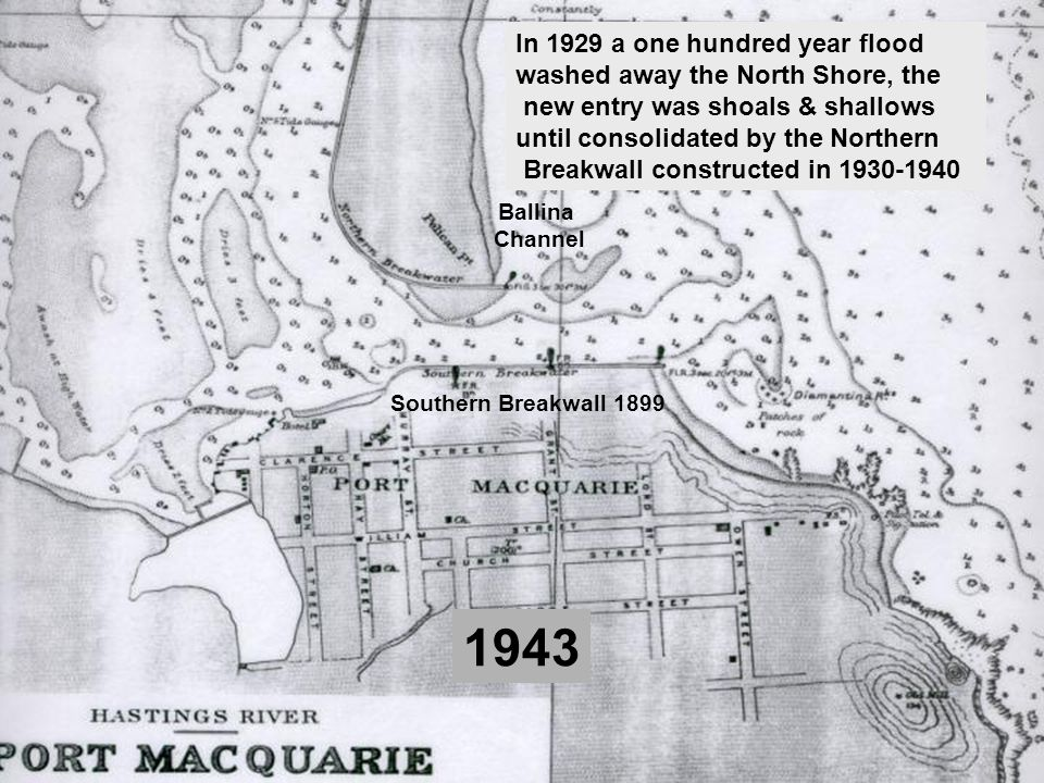 1943 In 1929 a one hundred year flood washed away the North Shore, the new entry was shoals & shallows until consolidated by the Northern Breakwall co
