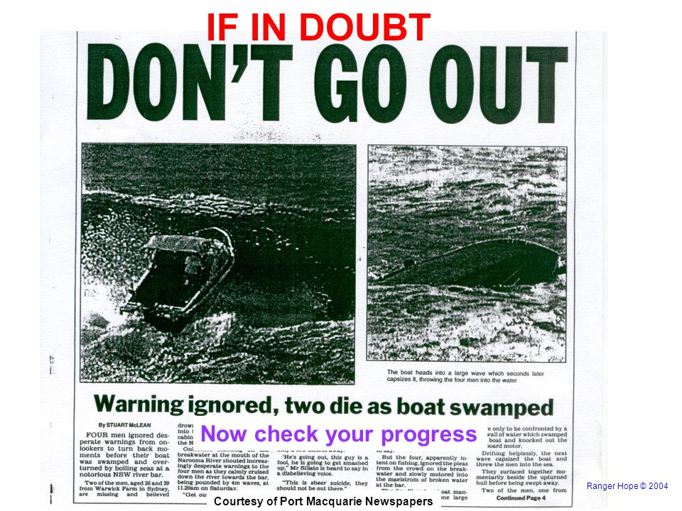 IF IN DOUBT Now check your progress Ranger Hope © 2004 Courtesy of Port Macquarie Newspapers