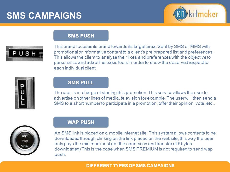 SMS PUSH This brand focuses its brand towards its target area. Sent by SMS or MMS with promotional or informative content to a client's pre prepared l