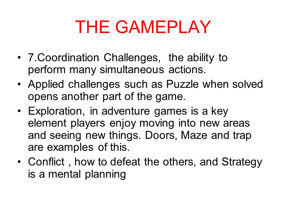 THE GAMEPLAY 7.Coordination Challenges, the ability to perform many simultaneous actions. Applied challenges such as Puzzle when solved opens another