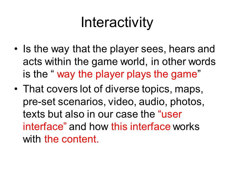 """Interactivity Is the way that the player sees, hears and acts within the game world, in other words is the """" way the player plays the game"""" That cover"""