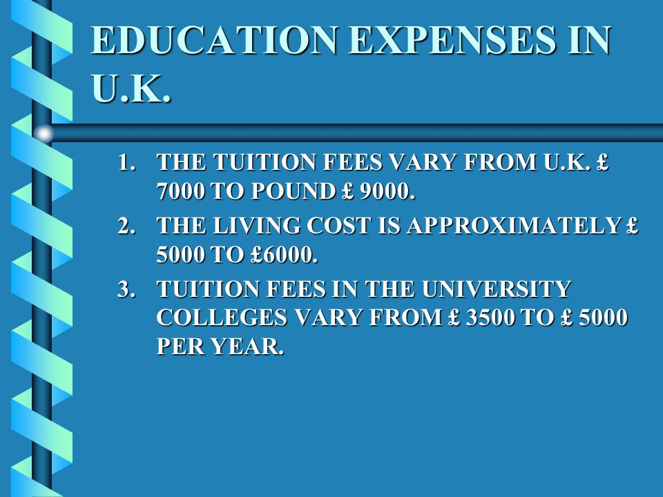 EDUCATION EXPENSES IN U.K. 1.THE TUITION FEES VARY FROM U.K.