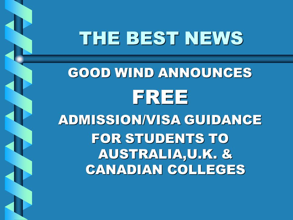 THE BEST NEWS GOOD WIND ANNOUNCES FREE ADMISSION/VISA GUIDANCE FOR STUDENTS TO AUSTRALIA,U.K.
