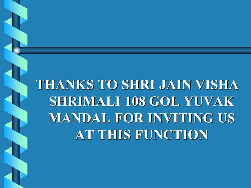 THANKS TO SHRI JAIN VISHA SHRIMALI 108 GOL YUVAK MANDAL FOR INVITING US AT THIS FUNCTION