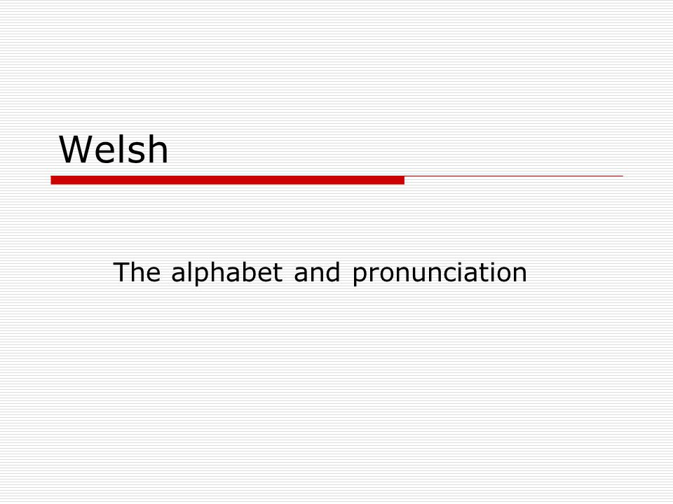 Welsh The alphabet and pronunciation